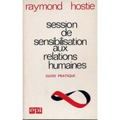Session De Sensibilisation Aux Relations Humaines : Guide Pratique - Editions De L'�pi Paris - 1974 de Raymond Hostie