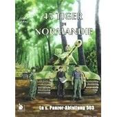 45 Tiger En Normandie - La S.Pz.Abt - 503 de Didier Lodieu