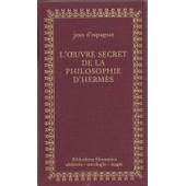 L'oeuvre Secret De La Philosophie D'herm�s, Pr�c�d� De : La Philosophie Naturelle Restitu�e de Jean D'espagn