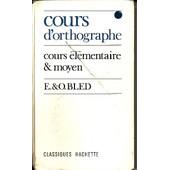 Cours D'orthographe, Cours Elementaire, Cours Moyen (1er Annee) de e bled