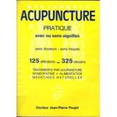 Acupuncture Pratique Avec Ou Sans Aiguilles. Sans Douleurs. Sans Risques. Traitements Par Acupuncture. Homeopathie. Alimentation. Medecines Naturelles de Dr Poujol Jean Pierre