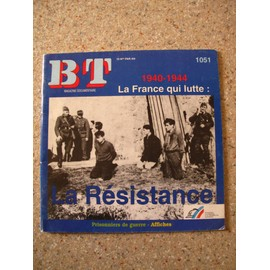 Bt Magazine Documentaire N� 1051 : 1940-1944 La France Qui Lutte: La Resistance