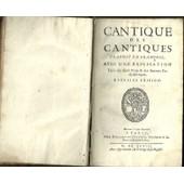 Cantique Des Cantiques Traduit En Francois Avec Une Explication Derniere Edition de Tir�e des faints reres & des auteurs Ecclefiaftiques