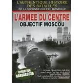 L'arm�e Du Centre : Objectif Moscou