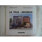 La Ville Arlequin - Dix Ans De Murs Peints Dans L'agglom�ration Lyonnaise de GRAS Pierre & GUELAUD Yves