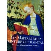 Les Ma�tres De La Peinture Occidentale - Une Histoire De L'art En 900 �tudes De Tableaux, Du Gothique � L'�poque Contemporaine de Collectif