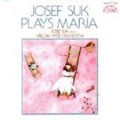 Josef Suk Plays Maria - Josef Suk