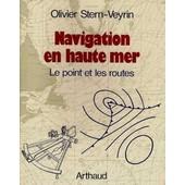 Navigation En Haute Mer - Le Point Et Les Routes de Stern-Veyrin, Olivier