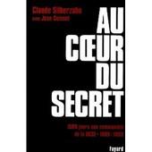 Au Coeur Du Secret - 1500 Jours Aux Commandes De La Dgse (1989-1993) de Silberzahn