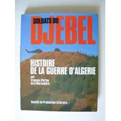 Soldats du Djebel. Histoire de la Guerre d'Algérie.