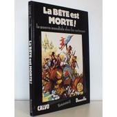 La B�te Est Morte ! - La Guerre Mondiale Chez Les Animaux de Calvo (Edmond-Fran�ois) ; Dancette (Victor)