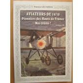 Aviateurs De 14/18 . Pionniers Des Hauts De France -Mes Fr�res- Volume 3 de Patrick Lecointe