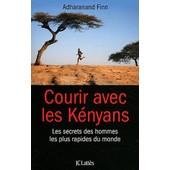 Courir Avec Les K�nyans - Les Secrets Des Hommes Les Plus Rapides Du Monde de Adharanand Finn