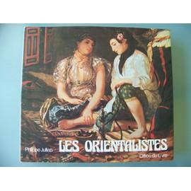 Les Orientalistes - La Vision De L'orient Par Les Peintre Europeens Au Xixe Siecle - [Auguste - Bakst - De Balzac - Baudelaire - Belly - Berchere - Besnard - Bida - Biseo - Bonington - ...