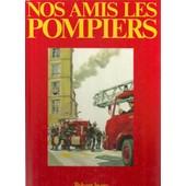 Nos Amis Les Pompiers de Madeleine Chapsal
