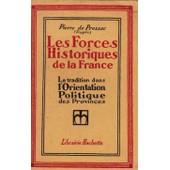 Les Forces Historiques De La France - La Tradition Dans L Orientation Politique Des Provinces de Pierre De Pressac Tryg E