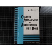 Culture Am�nagement Et Am�lioration Des Bois de J Cochet