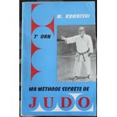 Ma M�thode Secr�te De Judo, Tome V : Secrets De Kuatsu, M�decine, At�mis, Judo-Zen, �tranglements, Judo-Kai, Comp�tition de Kawaishi M. 7e dan