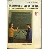 Grammaire Structurale Et Entrainement A L'expression - Classe De 6�. de GALICHET G ET R.