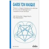 Garde Ton Masque - Prise En Charge D'adolescents Difficiles En Structure D'h�bergement, L'exp�rience De Zandwijk de j-p hirsch