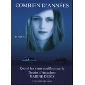 Combien D'ann�es - Quand Les Vents Souflent Sur Le Bassin D'arcachon de Karine DENIS