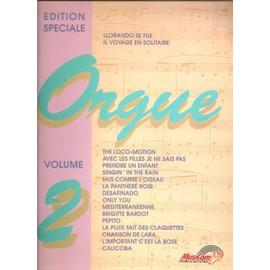 édition spéciale : orgue volume 2 ( llorando se fue - il voyage en solitaire - the loco-motion - avec les filles je ne sais pas - prendre un enfant - singin' in the rain - fais comme l'oiseau - ... )