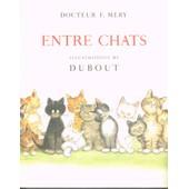 Entre Chats de Docteur F M�ry illustrations DUBOUT