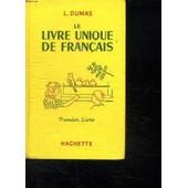 Le Livre Unique De Francais Premier Livre. Lecture Vocabulaire Initiation A La Grammaire, Emploi Du Mot Dans La Pharse. de l. dumas