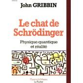 Le Chat De Schrodinger Physique Quantique Et Realite de JOHN GRIBBIN
