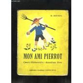 Mon Ami Pierrot. Lecture, La Phrase Dans Le Paragraphe. Cours �l�mentaire, 2�me Livre. Classe De 9�me de marcel roussel