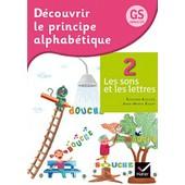 D�couvrir Le Principe Alphab�tique Gs/Cp - Tome 2, Les Sons Et Les Lettres de Anne-Marie Ragot