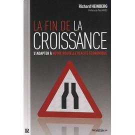 La Fin De La Croissance - S'adapter À Notre Nouvelle Réalité Économique - Richard Heinberg