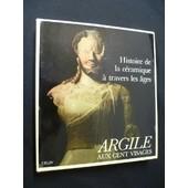 Argile Aux Cent Visages. Histoire De La C�ramique � Travers Les �ges de Weinhold Rudolf