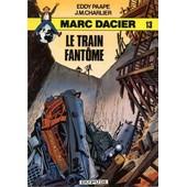 Marc Dacier ( Tome 13 ) : Le Train Fant�me ( �dition Broch�e : 3�me Trimestre 1982 ) de j. m. charlier & eddy paape