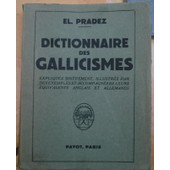 Dictionnaire Des Gallicisme (Expliqu�s Bri�vement, Illustr�s Par Des Exemples Et Accompagn�s De Leurs �quivalents Anglais Et Allemands) de El Pradez