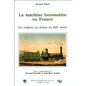 La Machine Locomotive En France - Des Origines Au Milieu Du Xixe Si�cle de Combe, Jean-Marc