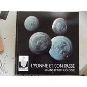 L'yonne Ete Son Pass� 30 Ans D'archeologie de collectif