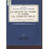 Vers Une Grammaire Nouvelle / Le Groupe Du Verbe / Le Verbe, Les Temps Du Recit / Cycle D'observation - Cycle D'orientation / Les Techniques Vivantes De La Classe / N�6. de alain lafarge