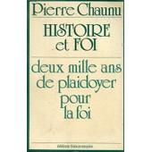 Histoire Et Foi Deux Mille Ans De Plaidoyer Pour La Foi de Pierre Chaunu