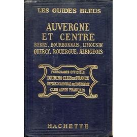 Les Guides Bleus Patronages Officiels Touring Club De France Office Nationale De Tourisme Club Alpin Francais : Auvergne Et Centre Berry Bourbonnais Limousin Quercy Rouergue Albigeois