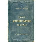 Itineraire General De La France. De Paris � La M�diterran�e - Deuxi�me Partie : Auvergne , Dauphin� , Provence , Alpes Maritimes , Corse ....Etc de Paul Joanne