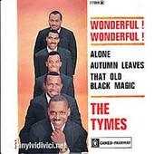 Wonderful ! Wonderful ! - Alone - Autumn Leaves - That Old Magic - The Tymes