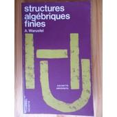 Structures Alg�briques Finies - Groupes, Anneaux, Corps de Andr� Warusfel & Claude Chevalley
