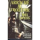 Arrach� Au Trottoir (Le Drame De La Prostitution Enfantine) de Weiss, Jo�l