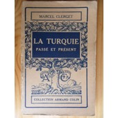 La Turquie - Pass� Et Pr�sent - 7 Cartes Et 2 Plans - Collection Armand Colin N� 213 - Section De G�ographie de Marcel Clerget