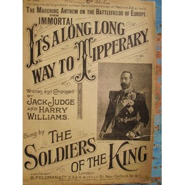 It's along, long way to Tipperary by JUDGE,WILLIAMS sung by The soldiers of the King, B. Feldman&Co