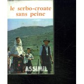 Le Serbo Croate Sans Peine. Yougoslave. de JOLIC BORJANKA ET LUDWIG ROGER.