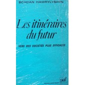 Les Itin�raires Du Futur - Vers Des Soci�t�s Plus Efficaces, Un Rapport Au Club De Rome de B Hawrylyshyn