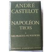 Napol�on Iii, Tome 1 : Des Prisons Au Pouvoir de andr� castelot