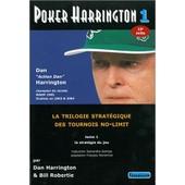 Poker Harrington - La Trilogie Strat�gique Des Tournois No-Limit Tome 1, La Strat�gie Du Jeu de Dan Harrington